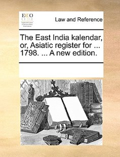 The East India kalendar, or, Asiatic register for ... 1798. ... A new edition. by See Notes Multiple Contributors (9781170216026) - PaperBack - Reference Law
