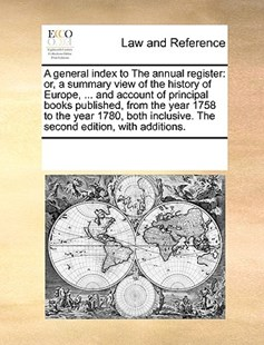 A general index to The annual register by See Notes Multiple Contributors (9781170216903) - PaperBack - Reference Law