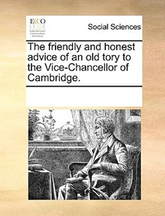 The friendly and honest advice of an old tory to the Vice-Chancellor of Cambridge. by See Notes Multiple Contributors (9781170217665) - PaperBack - Social Sciences Sociology