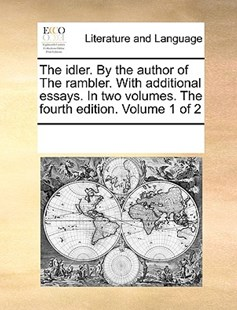 The idler. By the author of The rambler. With additional essays. In two volumes. The fourth edition. Volume 1 of 2 by See Notes Multiple Contributors (9781170218112) - PaperBack - Reference