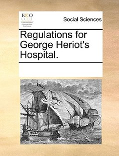 Regulations for George Heriot's Hospital. by See Notes Multiple Contributors (9781170219201) - PaperBack - Social Sciences Sociology