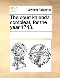 The court kalendar compleat, for the year 1743. by See Notes Multiple Contributors (9781170221105) - PaperBack - Reference Law
