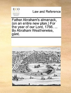 Father Abraham's almanack, (on an entire new plan.) For the year of our Lord, 1766. ... By Abraham Weatherwise, gent. by See Notes Multiple Contributors (9781170222263) - PaperBack - Reference Law