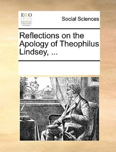 Reflections on the Apology of Theophilus Lindsey, ... by See Notes Multiple Contributors (9781170223413) - PaperBack - Social Sciences Sociology