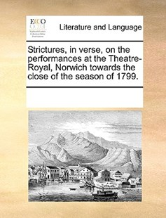 Strictures, in verse, on the performances at the Theatre-Royal, Norwich towards the close of the season of 1799. by See Notes Multiple Contributors (9781170223628) - PaperBack - Reference