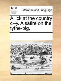 A lick at the country c--y. A satire on the tythe-pig. by See Notes Multiple Contributors (9781170224090) - PaperBack - Reference
