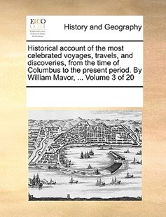Historical account of the most celebrated voyages, travels, and discoveries, from the time of Columbus to the present period. By William Mavor, ...  Volume 3 of 20 by See Notes Multiple Contributors (9781170224519) - PaperBack - History Modern