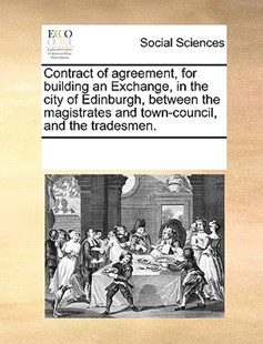 Contract of agreement, for building an Exchange, in the city of Edinburgh, between the magistrates and town-council, and the tradesmen. by See Notes Multiple Contributors (9781170225127) - PaperBack - Social Sciences Sociology
