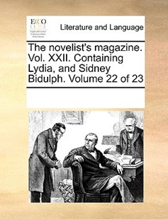 The novelist's magazine. Vol. XXII. Containing Lydia, and Sidney Bidulph.  Volume 22 of 23 by See Notes Multiple Contributors (9781170225578) - PaperBack - Reference