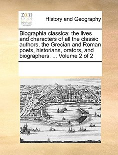 Biographia classica by See Notes Multiple Contributors (9781170225745) - PaperBack - History Modern