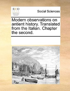 Modern observations on antient history. Translated from the Italian. Chapter the second. by See Notes Multiple Contributors (9781170225813) - PaperBack - Social Sciences Sociology