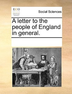 A letter to the people of England in general. by See Notes Multiple Contributors (9781170226216) - PaperBack - Social Sciences Sociology