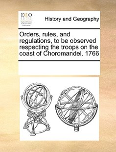 Orders, rules, and regulations, to be observed respecting the troops on the coast of Choromandel. 1766 by See Notes Multiple Contributors (9781170227251) - PaperBack - History Modern