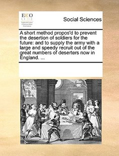A short method propos'd to prevent the desertion of soldiers for the future by See Notes Multiple Contributors (9781170227503) - PaperBack - Social Sciences Sociology