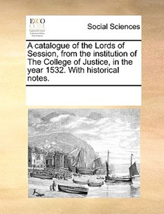 A catalogue of the Lords of Session, from the institution of The College of Justice, in the year 1532. With historical notes. by See Notes Multiple Contributors (9781170229804) - PaperBack - Social Sciences Sociology