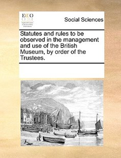 Statutes and rules to be observed in the management and use of the British Museum, by order of the Trustees. by See Notes Multiple Contributors (9781170229880) - PaperBack - Social Sciences Sociology