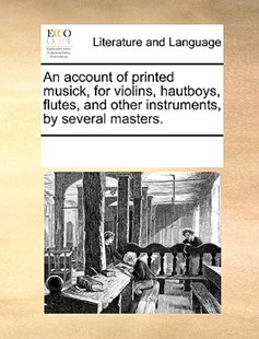 An account of printed musick, for violins, hautboys, flutes, and other instruments, by several masters. by See Notes Multiple Contributors (9781170231197) - PaperBack - Reference
