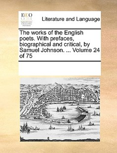 The works of the English poets. With prefaces, biographical and critical, by Samuel Johnson. ...  Volume 24 of 75 by See Notes Multiple Contributors (9781170231517) - PaperBack - Reference