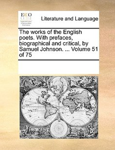 The works of the English poets. With prefaces, biographical and critical, by Samuel Johnson. ...  Volume 51 of 75 by See Notes Multiple Contributors (9781170231784) - PaperBack - Reference