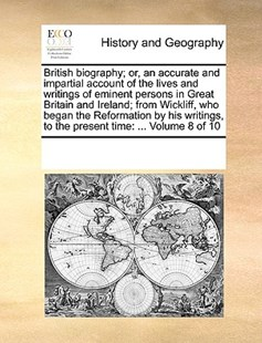 British biography; or, an accurate and impartial account of the lives and writings of eminent persons in Great Britain and Ireland; from Wickliff, who began the Reformation by his writings, to the present time by See Notes Multiple Contributors (9781170232569) - PaperBack - History Modern