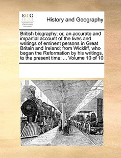 British biography; or, an accurate and impartial account of the lives and writings of eminent persons in Great Britain and Ireland; from Wickliff, who began the Reformation by his writings, to the present time by See Notes Multiple Contributors (9781170232583) - PaperBack - History Modern