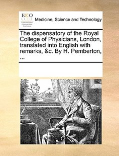 The dispensatory of the Royal College of Physicians, London, translated into English with remarks, &c. By H. Pemberton, ... by See Notes Multiple Contributors (9781170232835) - PaperBack - Reference Medicine