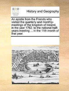 An epistle from the Friends who visited the quarterly and monthly-meetings of the kingdom of Ireland, in the year 1762. to the national half-years-meeting ... in the 11th month of that year. by See Notes Multiple Contributors (9781170233061) - PaperBack - History Modern