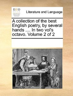 A collection of the best English poetry, by several hands .... In two vol's octavo.  Volume 2 of 2 by See Notes Multiple Contributors (9781170233993) - PaperBack - Reference