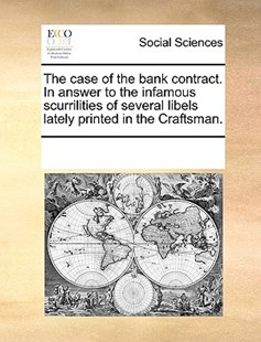 The case of the bank contract. In answer to the infamous scurrilities of several libels lately printed in the Craftsman. by See Notes Multiple Contributors (9781170234358) - PaperBack - Social Sciences Sociology