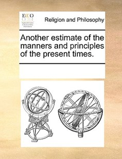 Another estimate of the manners and principles of the present times. by See Notes Multiple Contributors (9781170235386) - PaperBack - Religion & Spirituality