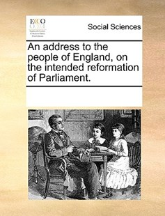 An address to the people of England, on the intended reformation of Parliament. by See Notes Multiple Contributors (9781170235508) - PaperBack - Social Sciences Sociology