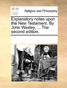 Explanatory notes upon the New Testament. By John Wesley, ... The second edition. by See Notes Multiple Contributors (9781170235652) - PaperBack - Religion & Spirituality
