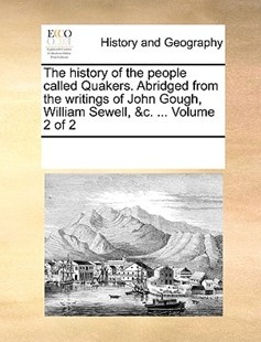 The history of the people called Quakers. Abridged from the writings of John Gough, William Sewell, &c. ...  Volume 2 of 2 by See Notes Multiple Contributors (9781170236215) - PaperBack - History Modern