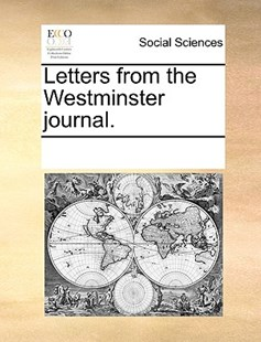 Letters from the Westminster journal. by See Notes Multiple Contributors (9781170236826) - PaperBack - Social Sciences Sociology