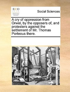 A cry of oppression from Orwel, by the opposers of, and protesters against the settlement of Mr. Thomas Porteous there. by See Notes Multiple Contributors (9781170237427) - PaperBack - Social Sciences Sociology