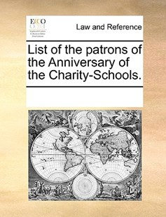 List of the patrons of the Anniversary of the Charity-Schools. by See Notes Multiple Contributors (9781170237588) - PaperBack - Reference Law
