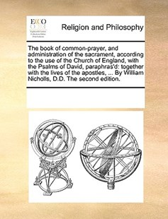 The book of common-prayer, and administration of the sacrament, according to the use of the Church of England, with the Psalms of David, paraphras'd by See Notes Multiple Contributors (9781170237670) - PaperBack - Religion & Spirituality