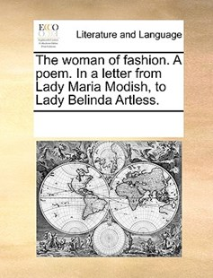 The woman of fashion. A poem. In a letter from Lady Maria Modish, to Lady Belinda Artless. by See Notes Multiple Contributors (9781170238660) - PaperBack - Reference