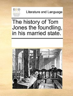 The history of Tom Jones the foundling, in his married state. by See Notes Multiple Contributors (9781170239544) - PaperBack - Reference
