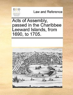 Acts of Assembly, passed in the Charibbee Leeward Islands, from 1690, to 1705. by See Notes Multiple Contributors (9781170240182) - PaperBack - Reference Law