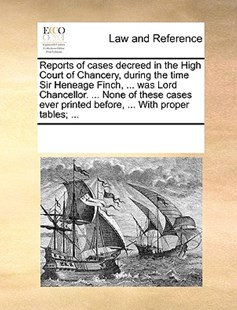 Reports of cases decreed in the High Court of Chancery, during the time Sir Heneage Finch, ... was Lord Chancellor. ... None of these cases ever printed before, ... With proper tables; ... by See Notes Multiple Contributors (9781170240571) - PaperBack - Reference Law
