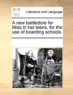 A new battledore for Miss in her teens, for the use of boarding schools. by See Notes Multiple Contributors (9781170240885) - PaperBack - Reference