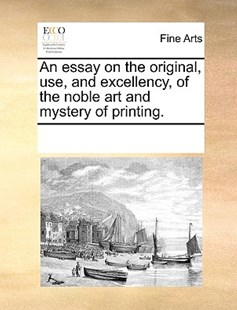 An essay on the original, use, and excellency, of the noble art and mystery of printing. by See Notes Multiple Contributors (9781170242544) - PaperBack - Art & Architecture Art History