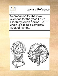 A companion to The royal kalendar, for the year 1783 by See Notes Multiple Contributors (9781170242735) - PaperBack - Reference Law
