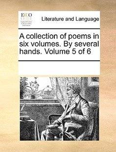 A collection of poems in six volumes. By several hands.  Volume 5 of 6 by See Notes Multiple Contributors (9781170243558) - PaperBack - Reference