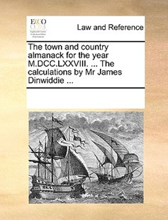 The town and country almanack for the year M.DCC.LXXVIII. ... The calculations by Mr James Dinwiddie ... by See Notes Multiple Contributors (9781170245224) - PaperBack - Reference Law