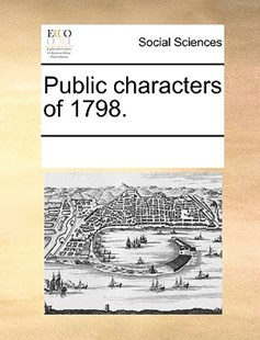 Public characters of 1798. by See Notes Multiple Contributors (9781170246542) - PaperBack - Social Sciences Sociology