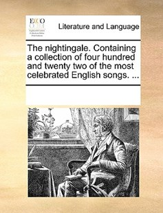 The nightingale. Containing a collection of four hundred and twenty two of the most celebrated English songs. ... by See Notes Multiple Contributors (9781170246788) - PaperBack - Reference