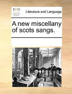A new miscellany of scots sangs. by See Notes Multiple Contributors (9781170246795) - PaperBack - Reference