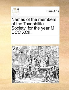 Names of the members of the Toxophilite Society, for the year M DCC XCII. by See Notes Multiple Contributors (9781170247983) - PaperBack - Art & Architecture Art History